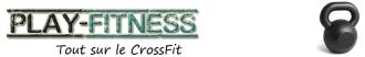 Play-Fitness Tout sur le CrossFit